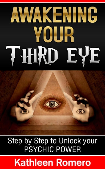 Awakening Your Third Eye: Step by Step to Unlock your Psychic Power ebook by Kathleen Romero