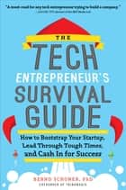 The Tech Entrepreneur's Survival Guide: How to Bootstrap Your Startup, Lead Through Tough Times, and Cash In for Success ebook by Bernd Schoner