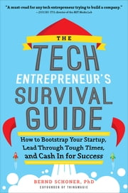 The Tech Entrepreneur's Survival Guide: How to Bootstrap Your Startup, Lead Through Tough Times, and Cash In for Success - How to Bootstrap Your Startup, Lead Through Tough Times, and Cash In for Success ebook by Bernd Schoner
