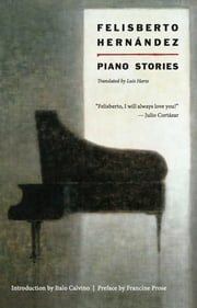 Piano Stories ebook by Felisberto Hernandez,Luis Harss,Italo Calvino,Francine Prose