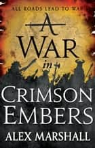 A War in Crimson Embers ebook by Alex Marshall