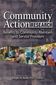 Community Action Research - Benefits to Community Members and Service Providers ebook by Roger N. Reeb