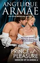 Prince of Pleasure (Seduced by Scandal 6) ebook by Angelique Armae