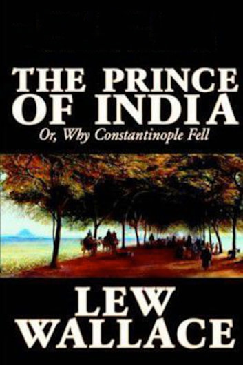 The Prince Of India Volume 1 Ebook By Lew Wallace 1230002281094