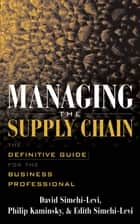 Managing the Supply Chain - The Definitive Guide for the Business Professional ebook by David Simchi-Levi, Philip Kaminsky, Edith Simchi-Levi