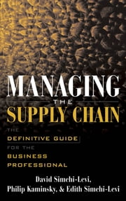 Managing the Supply Chain - The Definitive Guide for the Business Professional ebook by David Simchi-Levi,Philip Kaminsky,Edith Simchi-Levi