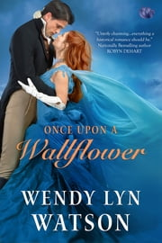 Once Upon a Wallflower eBook by Wendy Lyn Watson