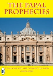 The Papal Prophecies: St Malachy and the Doom of the Popes ebook by Oliver Hayes