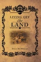 Living Off the Land ebook by Dale McMillan