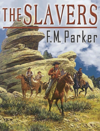 The Slavers ebook by F. M. Parker