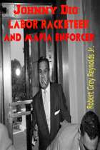 Johnny Dio Labor Racketeer and Mafia Enforcer ebook by Robert Grey Reynolds Jr