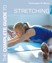 The Complete Guide to Stretching - 4th edition ebook by Christopher M. Norris