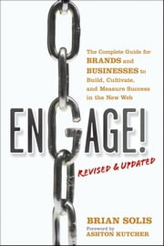 Engage!, Revised and Updated - The Complete Guide for Brands and Businesses to Build, Cultivate, and Measure Success in the New Web ebook by Brian Solis,Ashton Kutcher