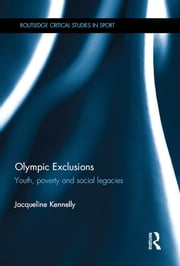 Olympic Exclusions - Youth, Poverty and Social Legacies ebook by Jacqueline Kennelly