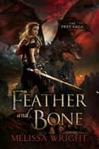 The Frey Saga Book VI: Feather and Bone ebook by Melissa Wright