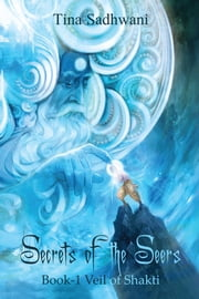 Secrets of the Seers - Book 1 Veil of Shakti ebook by Tina Sadhwani