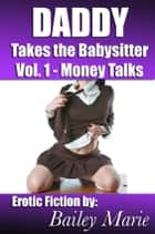 Daddy Takes The Babysitter: Money Talks ebook by Bailey Marie