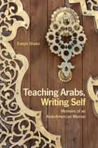 Teaching Arabs, Writing Self ebook by Evelyn Shakir