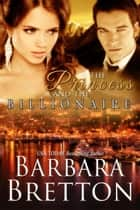 The Princess and The Billionaire - Billionaire Lovers ebook by Barbara Bretton