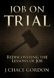 Job on Trial - Rediscovering the Lessons of Job ebook by J Chace Gordon