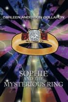 Sophie and the Mysterious Ring ebook by Carleen Anderson Gollahon