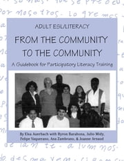 Adult ESL/Literacy From the Community to the Community - A Guidebook for Participatory Literacy Training ebook by Elsa Auerbach,Byron Barahona,Julio Midy,Felipe Vaquerano,Ana Zambrano