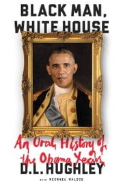 Black Man, White House - An Oral History of the Obama Years ebook by D. L. Hughley