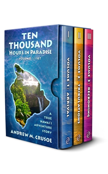 Ten Thousand Hours in Paradise: Volumes 1-3 ebook by Andrew M. Crusoe