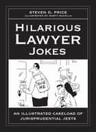 Hilarious Lawyer Jokes - An Illustrated Caseload of Jurisprudential Jests ebook by Steven D. Price, Marty Bucella