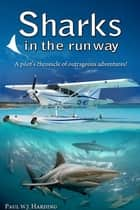 Sharks in the Runway - A Seaplane Pilot's Fifty-Year Journey Through Bahamian Times! ebook by