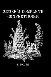 Skuse'S Complete Confectioner ebook by Skuse