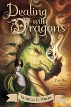 Dealing with Dragons ebook by Patricia C. Wrede