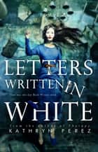 Letters Written in White ebook by Kathryn Perez