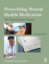 Prescribing Mental Health Medication - The Practitioner's Guide ebook by Christopher M. Doran