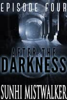 After The Darkness: Episode Four ebook by SunHi Mistwalker