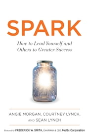 Spark - How to Lead Yourself and Others to Greater Success ebook by Courtney Lynch, Sean Lynch, Frederick W. Smith,...
