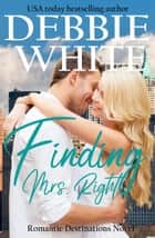 Finding Mrs. Right - Romantic Destinations, #1 ebook by Debbie White