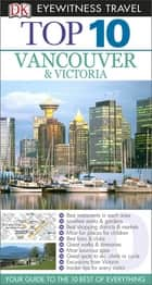 DK Eyewitness Top 10 Travel Guide: Vancouver & Victoria: Vancouver & Victoria ebook by Constance Brissenden