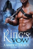 A King's Vow ebook by Xander Tracy