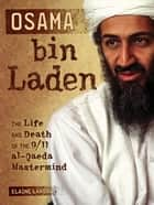 Osama bin Laden - The Life and Death of the 9/11 al-Qaeda Mastermind ebook by