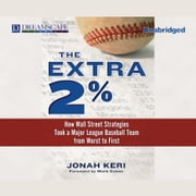 The Extra 2% - How Wall Street Strategies Took a Major League Bas audiobook by Jonah Keri