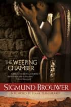 The Weeping Chamber ebook by Sigmund Brouwer
