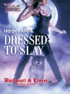 Dressed to Slay ebook by Harper Allen