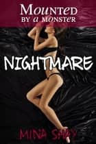 Mounted by a Monster: Nightmare ebook by Mina Shay