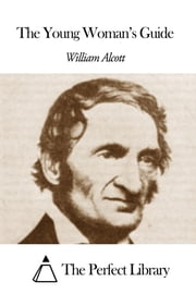 The Young Woman's Guide ebook by William Andrus Alcott