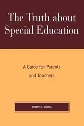 The Truth About Special Education - A Guide for Parents and Teachers ebook by Robert Evert Cimera