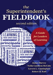 The Superintendent's Fieldbook - A Guide for Leaders of Learning ebook by Nelda H. Cambron-McCabe,Luvern L. Cunningham,Professor Robert H. Koff,Harvey S. James