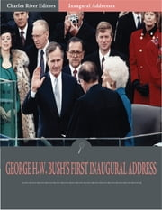 Inaugural Addresses: President George H.W. Bushs First Inaugural Address (Illustrated) ebook by George H.W. Bush