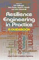 Resilience Engineering in Practice - A Guidebook ebook by Jean Pariès, John Wreathall, Erik Hollnagel