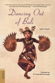 Dancing Out of Bali ebook by John Coast,Richard Attenborough